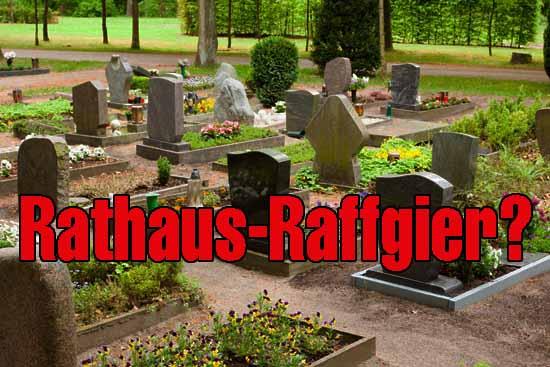 Will Markus Mücke mit den geplanten Friedhofsgebühren seinen Pleite-Haushalt sanieren?
